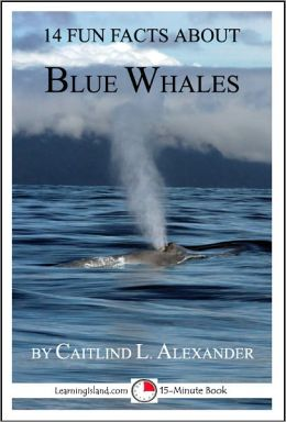 14 Fun Facts About Blue Whales: A 15-Minute Book
