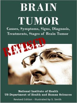 BRAIN TUMOR: Causes, Symptoms, Signs, Diagnosis, Treatments, Stages of Brain Tumor - Revised Edition - Illustrated by S. Smith