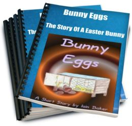 Bunny Eggs-The Story Of A Easter Bunny