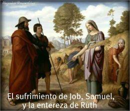 El sufrimiento de Job, Samuel, y la entereza de Ruth.