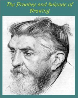 The Practice & Science of Drawing [Illustrated]