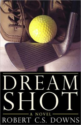 Dream Shot: A Novel