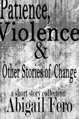 Patience, Violence and Other Stories of Change