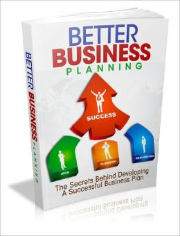 Better Business Planning Send Your Business Into The Stratosphere By Learning All The Secrets Behind Great Planning!