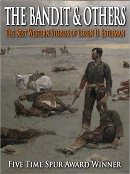 The Bandit & Others - The Best Western Stories of Loren D. Estleman