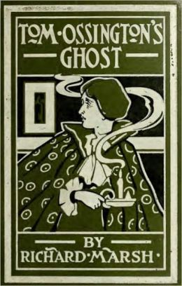 Tom Ossington's Ghost: A Ghost Stories, Mystery/Detective Classic By Richard Marsh! AAA+++