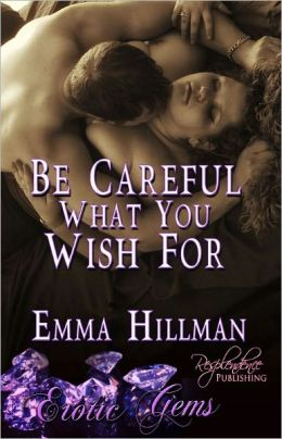 Be Careful What You Wish For (Contemporary Erotic Romance, Erotic Gems Short)