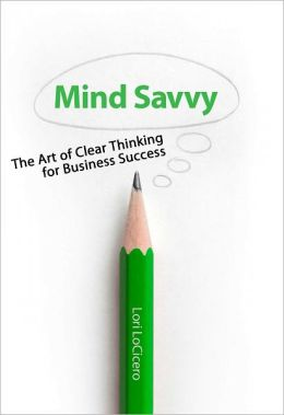 Mind Savvy: The Art of Clear Thinking for Business Success