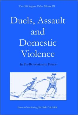 Duels, Assault and Domestic Violence in Pre-Revolutionary France