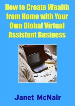How To Create Wealth from Home With Your Own Global Virtual Assistant Business
