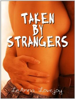 Taken By Strangers (A Surprise Menage/Sex With Strangers)