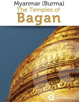 Myanmar (Burma) Revealed: The Temples of Bagan (Travel Guide)