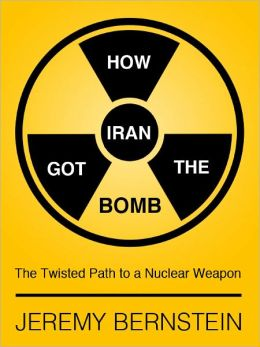 How Iran Got The Bomb: The Twisted Path to a Nuclear Weapon