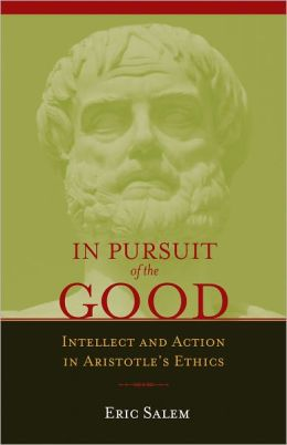 In Pursuit of the Good: Intellect and Action in Aristotle's Ethics