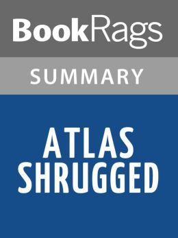Atlas Shrugged by Ayn Rand Summary & Study Guide