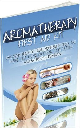 Aromatherapy First Aid Kit ebook...Healing With Nature's Help...