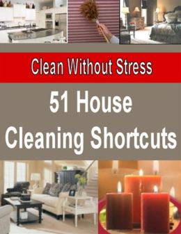 51 House Cleaning Shortcuts - Clean Without Stress