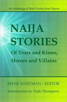 Naija Stories: Of Tears and Kisses, Heroes and Villains