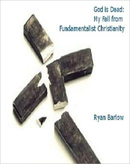God is Dead: My Fall from Fundamentalist Christianity