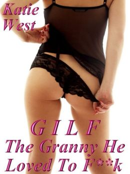GILF - The Granny He Loved To F**k