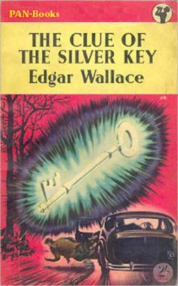 The Clue Of The Silver Key: A Pulp, Mystery/Detective, Post-1930 Classic By Edgar Wallace! AAA+++