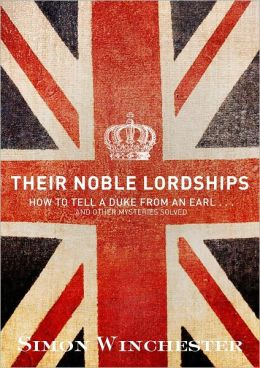 Their Noble Lordships: How to Tell a Duke From an Earl...And Other Mysteries Solved