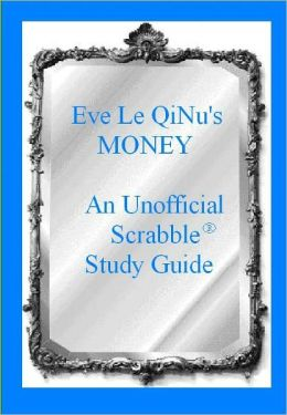 Eve Le QiNU's Money: An Unofficial Scrabble Study Guide
