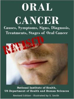 ORAL CANCER: Causes, Symptoms, Signs, Diagnosis, Treatments, Stages of Oral Cancer- Revised Edition - Illustrated by S. Smith
