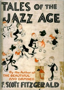 Tales Of The Jazz Age: A Fiction/Literature, Short Story Collection Classic By F. Scott Fitzgerald!