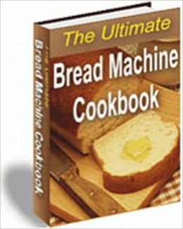 The Ultimate Bread Machine Cookbook: Over 100 Great Machine Made Bread Recipes