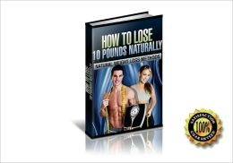 Lose 10 Pounds Naturally - Natural Weight Loss Methods! AAA+++