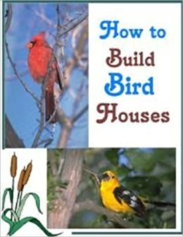 How to Build Bird Houses