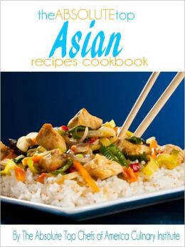 The Absolute Top Asian Recipes Cookbook