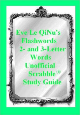 Eve Le QiNu's Unofficial Scrabble Study Guide