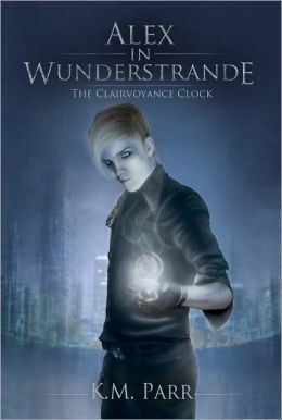 Alex in Wunderstrande: The Clairvoyance Clock (For fans of Veronica Roth, Ally Condie, and Becca Fitzpatrick)