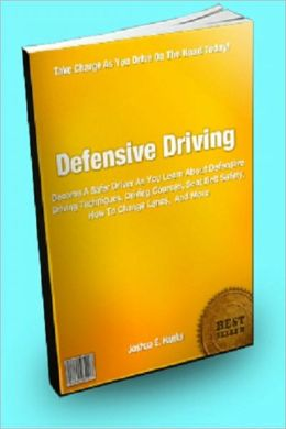 Defensive Driving; Become A Safer Driver As You Learn About Defensive Driving Techniques, Driving Courses, Seat Belt Safety, How To Change Lanes, And More