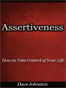 Assertiveness - How to Take Control of Your Life