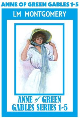 Anne of Green Gables Series 1-5, Lucy Maud Montgomery (includes ANNE OF GREEN GABLES, ANNE OF AVONLEA, ANNE OF THE ISLAND, ANNE OF WINDY POPLARS, & ANNEE