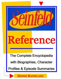 Seinfeld Reference: The Complete Encyclopedia