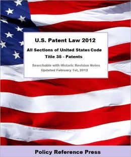 U.S. Patent Law 2012 (U.S.C Title 35 - Annotated)