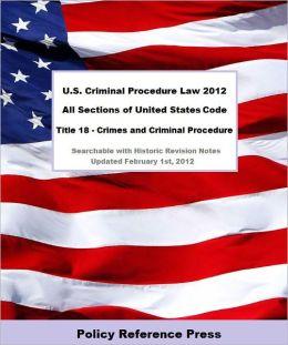 U.S. Criminal Procedure Law 2012 (U.S.C. Title 18 - Annotated)
