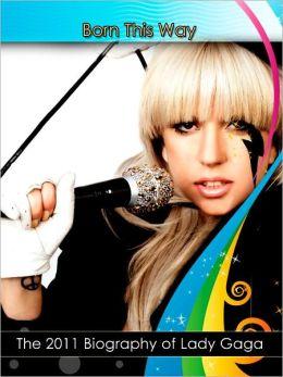 Born This Way: The 2011 Biography of Lady Gaga