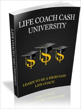 Life Coach Cash University Learn To Be A High Paid Life Coach!