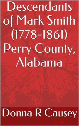 Descendants of Mark Smith (1778-1861) Perry County, Alabama