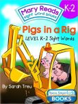 Book Cover Image. Title: Mary Reads Sight Word Books K-2 - Pigs in a Rig, Author: Sarah Treu