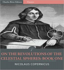 On the Revolutions of the Celestial Spheres: Book One (Illustrated)