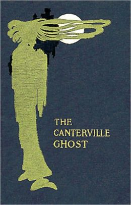 The Canterville Ghost: A Humor, Fiction and Literature, Ghost Stories Classic By Oscar Wilde! AAA+++