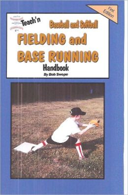 Teach'n Baseball & Softball Fielding and Base Running Free Flow Handbook