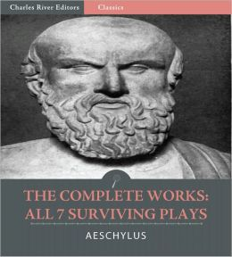 The Complete Plays of Aeschylus: All 7 Surviving Tragedies (Illustrated)