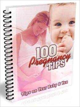 100 Pregnancy Tips - Tips on Your Baby and You
